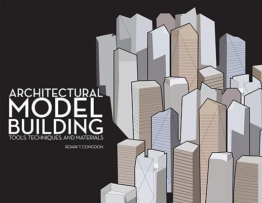 Architectural Model Building By Congdon, Roark T.